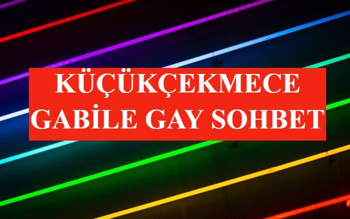 Küçükçekmece Gabile Gay Sohbet